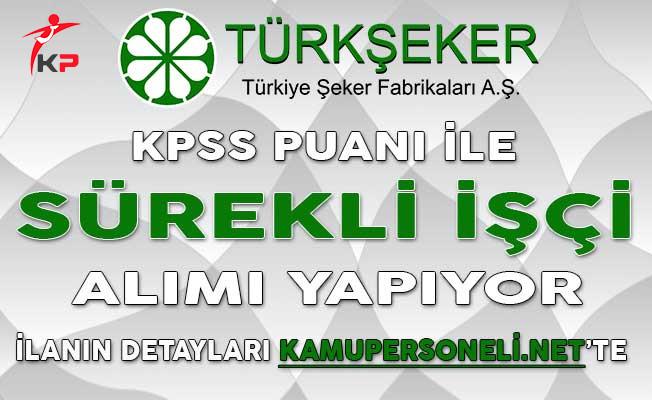 Türkiye Şeker Fabrikaları KPSS Puanıyla Sürekli İşçi Alımı Yapıyor !