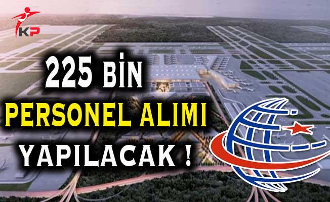 Üçüncü Havalimanına 225 Bin Personel Alımı Yapılacak !