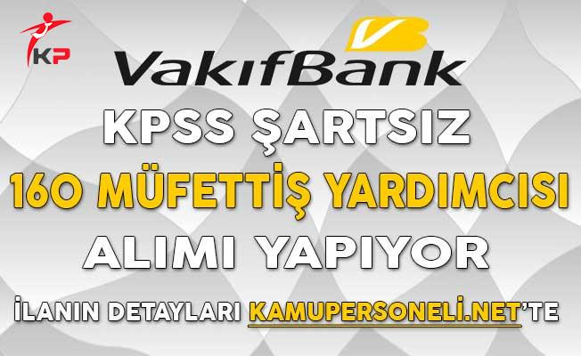 Vakıfbank KPSS Şartsız 160 Müfettiş Yardımcısı Alımı Yapıyor