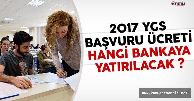 2017 YGS başvuru ücretleri hangi bankaya yatırılacak?