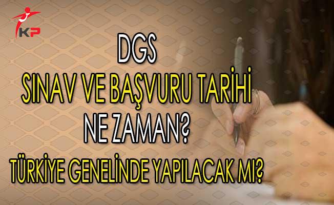 2018 Dikey Geçiş Sınav ve Başvuru Tarihi ! DGS Türkiye Genelinde Yapılacak Mı?