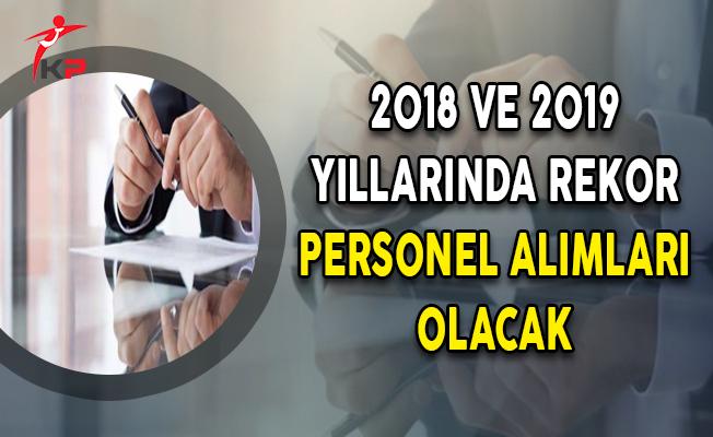 2018 ve 2019 Yıllarında Rekor Personel Alımları Olacak