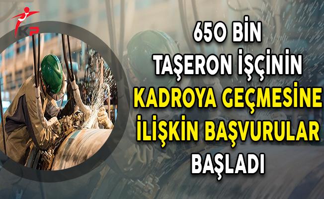 650 Bin Taşeron İşçinin Kadroya Geçmesine İlişkin Başvurular Başladı