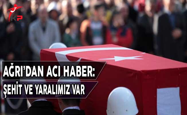 Ağrı'dan Acı Haber: Şehit ve Yaralımız Var !