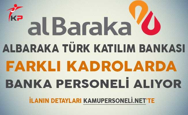 Albaraka Türk Katılım Bankası Farklı Kadrolarda Banka Personeli Alımı Yapıyor