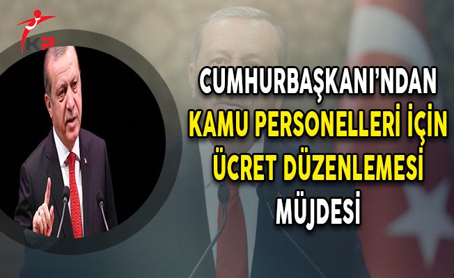 Cumhurbaşkanı Erdoğan'dan Kamu Personelleri İçin Ücret Düzenlemesi Müjdesi