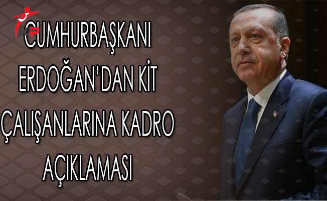 Cumhurbaşkanı Erdoğan'dan KİT Çalışanlarına Kadro Açıklaması