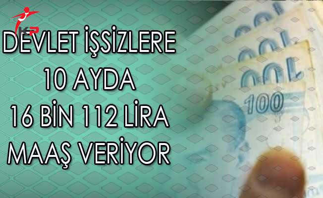 Devlet İşsizlere 10 Ayda 16 bin 112 Lira Maaş Veriyor