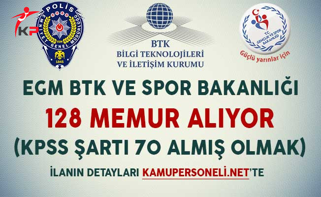 EGM BTK ve Spor Bakanlığı 128 Memur Alımı Yapıyor (KPSS Puan Şartı 70)