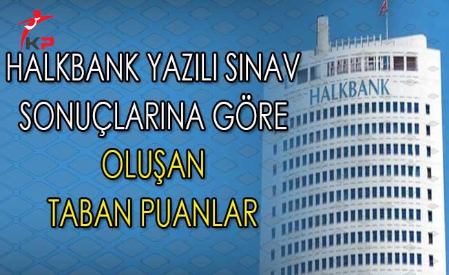 Halkbank Kamu Personeli Alımı Yazılı Sınav Sonuçlarına Göre Oluşan Taban Puanlar