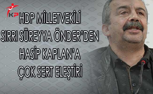 HDP'li Vekil Sırrı Süreyya Önder'den Hasip Kaplan'a Çok Ağır Eleştiri