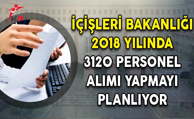 İçişleri Bakanlığı 2018 yılında 3120 Personel Alımı Yapmayı Planlıyor