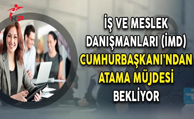İş ve Meslek Danışmanları (İMD) Cumhurbaşkanı Erdoğan'dan Atama Müjdesi Bekliyor