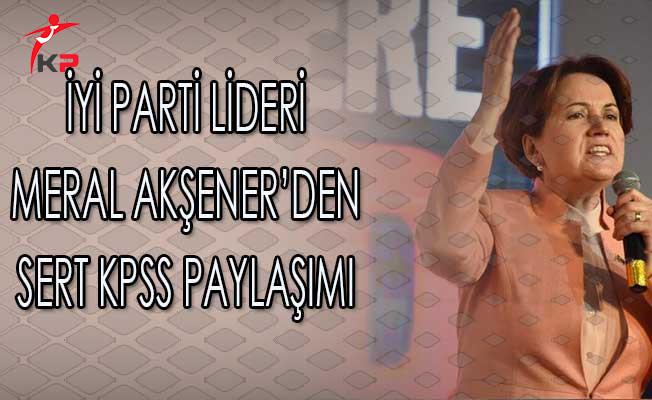 İyi Parti Lideri Meral Akşener'den Sert KPSS Paylaşımı