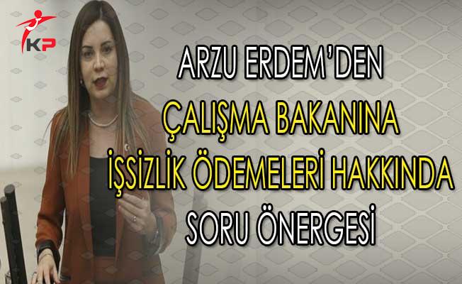 MHP Milletvekili Arzu Erdem'den Bakan Sarıeroğlu'na İşsizlik Ödemeleri Hakkında Soru Önergesi