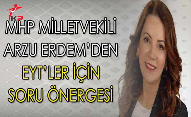Emeklilikte Yaşa Takılanlar (EYT) Hakkında MHP Milletvekili Arzu Erdem'den Soru Önergesi