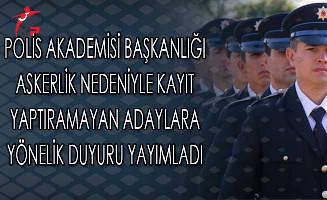 Polis Akademisi Başkanlığı Askerlik Nedeniyle Kayıt Yaptıramayan POMEM Adaylarına Yönelik Duyuru Yayımladı
