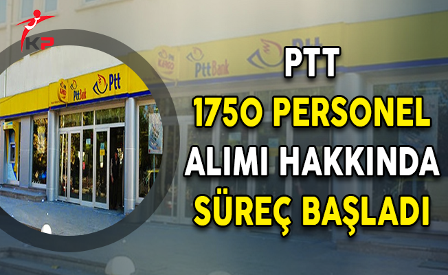 PTT 1750 Personel Alımına İlişkin Süreç Başladı