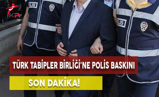 Son Dakika! Türk Tabipler Birliği'ne Polis Baskını