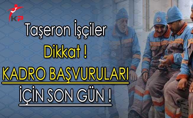 Taşeron İşçiler Dikkat ! Kadro Başvuruları İçin Son Gün !
