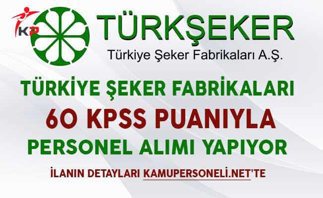 Türkiye Şeker Fabrikaları 60 KPSS Puanıyla Personel Alımı Başvuruları Başlıyor
