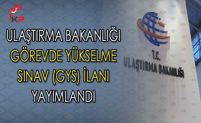 Ulaştırma Denizcilik ve Haberleşme Bakanlığı Görevde Yükselme Sınav (GYS) İlanı Yayımlandı