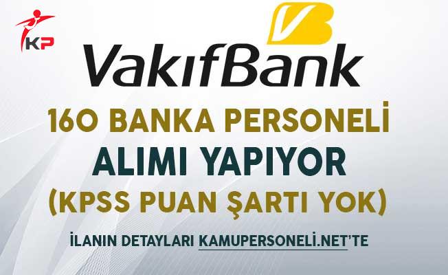 Vakıfbank 160 Banka Personeli Alımı Yapıyor (KPSS Şartı Yok)