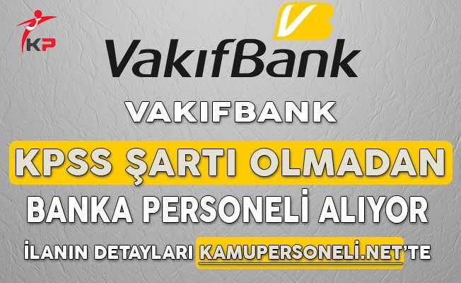 Vakıfbank KPSS Şartı Olmadan Banka Personeli Alımı Yapıyor
