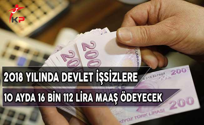 2018 Yılında Devlet İşsizlere 10 Ayda 16 bin 112 Lira Maaş Ödeyecek