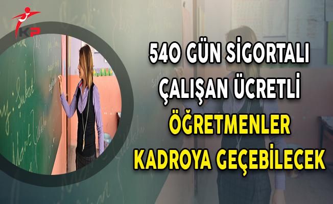 540 Gün Sigortalı Çalışan Ücretli Öğretmenler Kadroya Geçebilecek