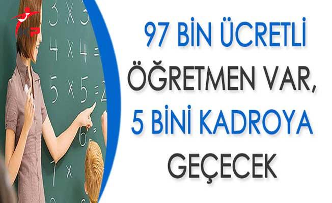 97 Bin Ücretli Öğretmen Var, 5 Bini Kadroya Geçecek