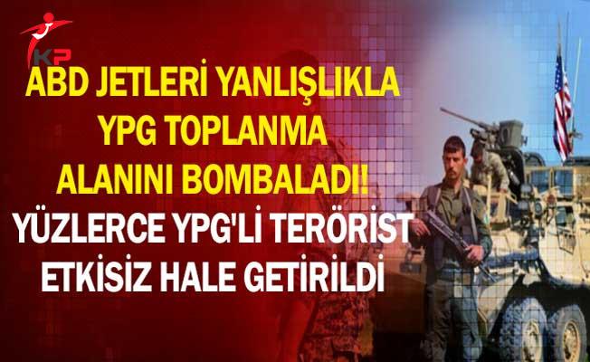 ABD Jetleri Yanlışlıkla YPG Toplanma Alanını Bombaladı! Yüzlerce YPG'li Terörist Etkisiz Hale Getirildi