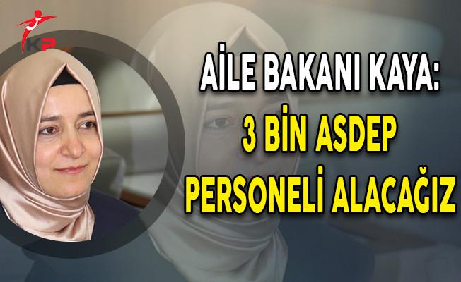Aile Bakanı Kaya: 3 Bin ASDEP Personeli Alacağız