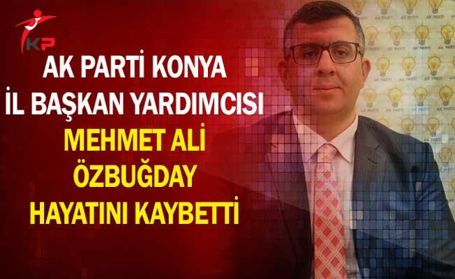 AK Parti Konya İl Başkan Yardımcısı Mehmet Ali Özbuğday Hayatını Kaybetti