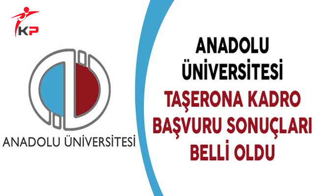 Anadolu Üniversitesi Taşerona Kadro Başvuru Sonuçları Belli Oldu
