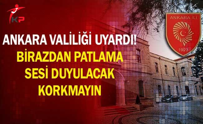 Ankara Valiliği Uyardı! Birazdan Patlama Sesi Duyulacak Korkmayın