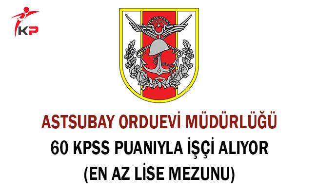 Astsubay Orduevi Müdürlüğü 60 KPSS Puanıyla İşçi Alıyor (En Az Lise Mezunu)