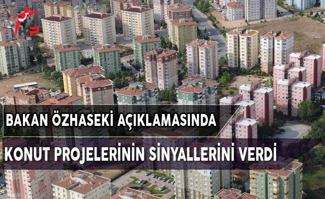 Bakan Özhaseki Konut Projelerinin Sinyalini Verdi