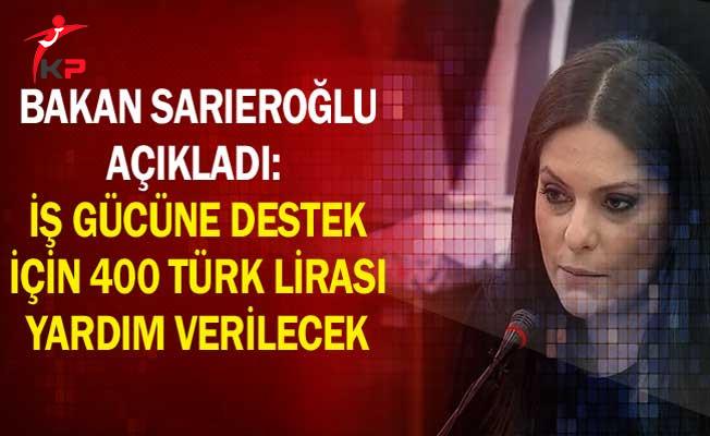 Bakan Sarıeroğlu Açıkladı: İş Gücüne Destek İçin 400 Türk Lirası Yardım Verilecek
