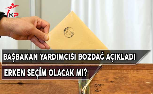 Başbakan Yardımcısı Bozdağ Açıkladı! Erken Seçim Olacak Mı?