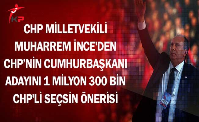 CHP Milletvekili İnce'den CHP'nin Cumhurbaşkanı Adayını 1 Milyon 300 Bin CHP'li Seçsin Önerisi