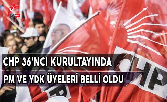 CHP'nin 36'ncı Olağan Kurultayı'nda PM ve YDK Üyeleri Belli Oldu