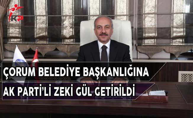 Çorum Belediye Başkanlığına AK Parti'li Zeki Gül Getirildi