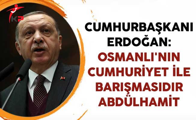 Cumhurbaşkanı Erdoğan: Osmanlı'nın Cumhuriyet ile Barışmasıdır Abdülhamit