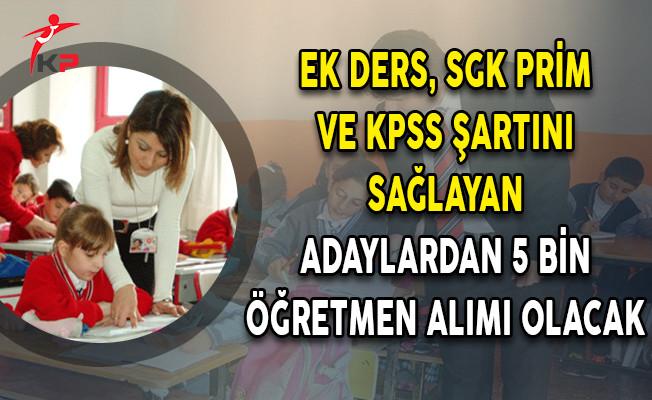 Ek Ders, SGK Prim ve KPSS Şartını Sağlayan Adaylardan 5 Bin Öğretmen Alımı Olacak