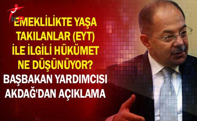 Emeklilikte Yaşa Takılanlar (EYT) İle İlgili Hükümet Ne Düşünüyor? Başbakan Yardımcısı Akdağ'dan Açıklama