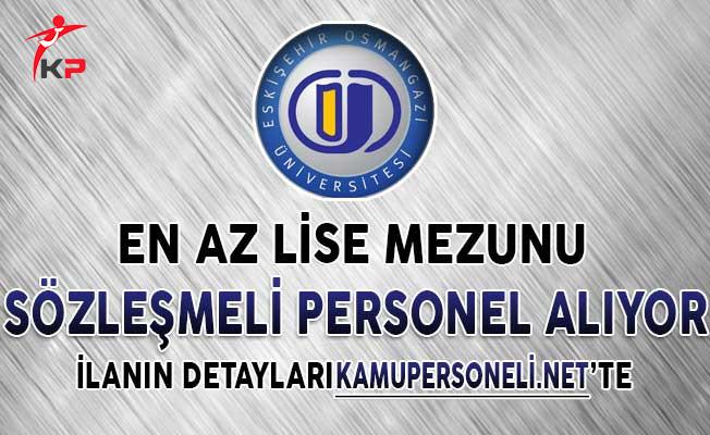Eskişehir Osmangazi Üniversitesi En Az Lise Mezunu Sözleşmeli Personel Alım İlanı
