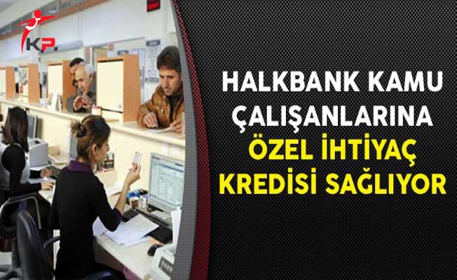 Halkbank Kamu Çalışanlarına Özel İhtiyaç Kredisi Sağlıyor
