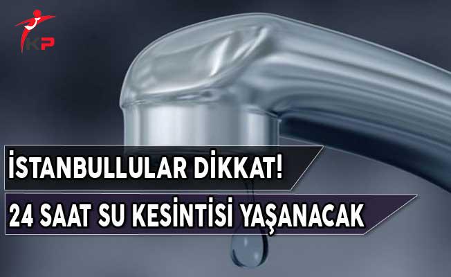 İSKİ Uyardı! 24 Saat Su Kesintisi Yaşanacak