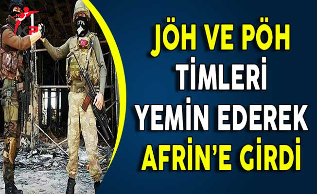 JÖH ve PÖH'ler Zeytin Dalı Harekatında ! Yemin Ederek Afrin'e Girdiler